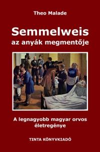 Theo Malade: Semmelweis, az anyák megmentője