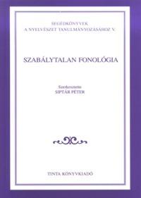 Siptár Péter: Szabálytalan fonológia