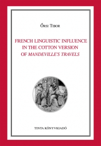 Őrsi Tibor: French Linguistic Influence in the Cotton Version of <i>Mandeville's Travels</i>