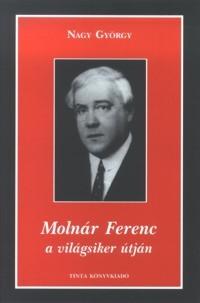 Nagy György: Molnár Ferenc a világsiker útján