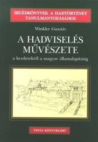 Winkler Gusztáv: A hadviselés művészete a kezdetektől a magyar államalapításig