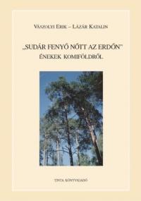 Vászolyi Erik, Lázár Katalin: Sudár fenyő nőtt az erdőn