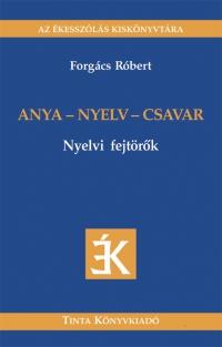 Forgács Róbert: Anya - nyelv - csavar