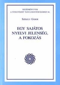 Székely Gábor: Egy sajátos nyelvi jelenség, a fokozás