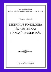 Varga László: Metrikus fonológia és a ritmikai hangsúlyváltozás
