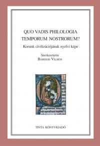 Bárdosi Vilmos: Quo vadis philologia temporum nostrorum?