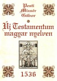 Pesti Mizsér Gábor: Új Testamentum magyar nyelven
