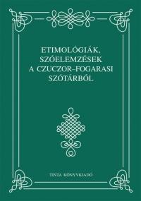 Czuczor Gergely, Fogarasi János: Etimológiák, szóelemzések a Czuczor-Fogarasi szótárból