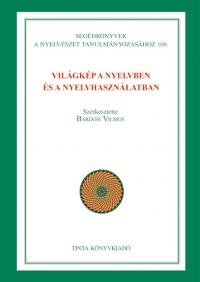 Bárdosi Vilmos: Világkép a nyelvben és a nyelvhasználatban