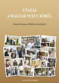 Csernicskó István, Fedinec Csilla, Tarnóczy Mariann, Vančoné Kremmer Ildikó: Utazás a magyar nyelv körül