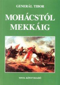 Generál Tibor: Mohácstól Mekkáig
