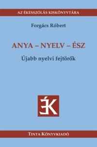 Forgács Róbert: Anya - nyelv - ész