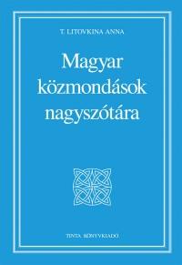 T. Litovkina Anna: Magyar közmondások nagyszótára