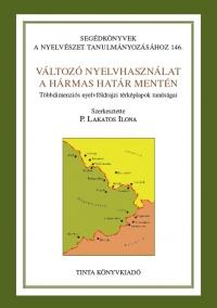 P. Lakatos Ilona: Változó nyelvhasználat a hármas határ mentén