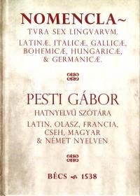 Pesti Gábor: Nomenclatura sex linguarum, azaz hatnyelvű szótár,  Bécs, 1538
