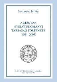 Szathmári István: A Magyar Nyelvtudományi Társaság története (1904-2005)