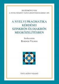 Bárdosi Vilmos: A nyelvi pragmatika kérdései szinkrón és diakrón megközelítésben