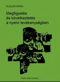 Kugler Nóra: Megfigyelés és következtetés a nyelvi tevékenységben