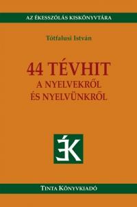 Tótfalusi István: 44 tévhit a nyelvekről és nyelvünkről