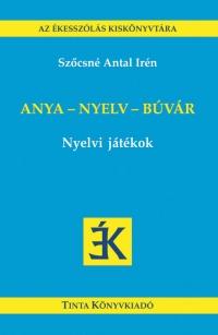 Szőcsné Antal Irén: Anya - nyelv - búvár
