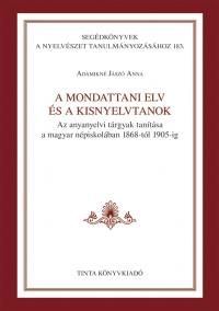 Adamikné Jászó Anna: A mondattani elv és a kisnyelvtanok