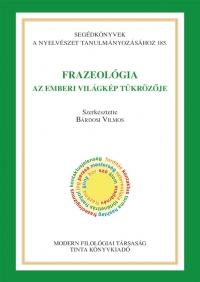 Bárdosi Vilmos: Frazeológia - Az emberi világkép tükrözője