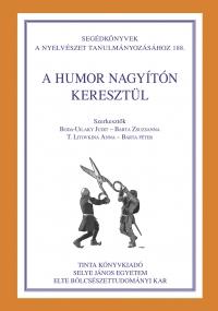 Boda-Ujlaky Judit, Barta Zsuzsanna, T. Litovkina Anna, Barta Péter: A humor nagyítón keresztül