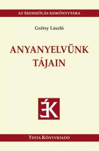 Grétsy László: Anyanyelvünk tájain