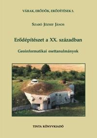 Szabó József János: Erődépítészet a XX. században