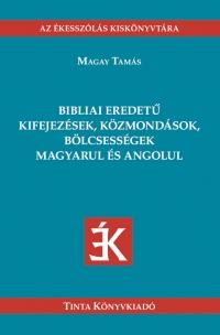 Magay Tamás: Bibliai eredetű kifejezések, közmondások, bölcsességek magyarul és angolul