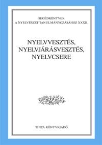 P. Lakatos Ilona, T. Károlyi Margit: Nyelvvesztés, nyelvjárásvesztés, nyelvcsere