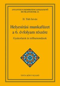 H. Tóth István: Helyesírási munkafüzet a 6. évfolyam részére