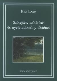 Kiss Lajos: Szófejtés, szótárírás és nyelvtudomány-történet